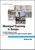 Municipal financing in Europa - I modelli di governo locale e i sistemi di finanziamento degli investimenti pubblici