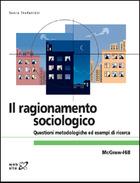 Il ragionamento sociologico - Questioni metodologiche ed esempi di ricerca