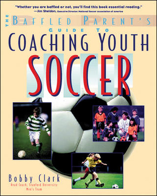 The Baffled Parent\'s Guide to Coaching Youth Soccer
