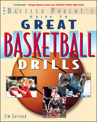 The Baffled Parent\'s Guide to Great Basketball Drills