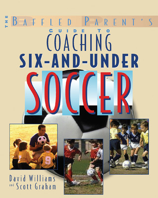 The Baffled Parent\'s Guide to Coaching 6-and-Under Soccer