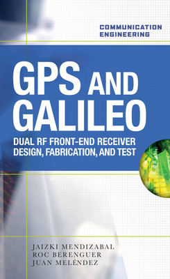 GPS and Galileo: Dual RF Front-end receiver and Design, Fabrication, & Test