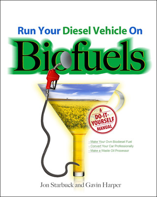 Run Your Diesel Vehicle on Biofuels: A Do-It-Yourself Manual