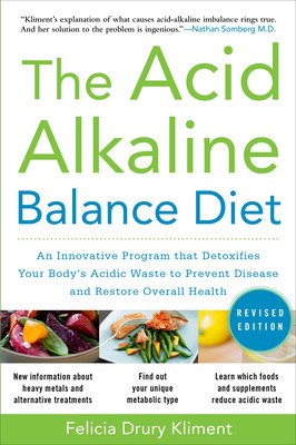 The Acid Alkaline Balance Diet, Second Edition: An Innovative Program that Detoxifies Your Body\'s Acidic Waste to Prevent Disease and Restore Overall Health
