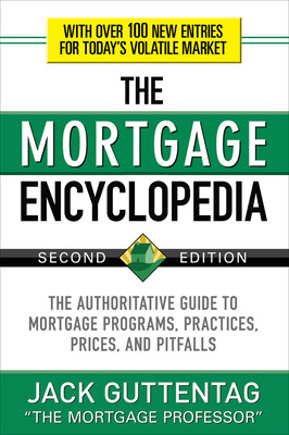 The Mortgage Encyclopedia: The Authoritative Guide to Mortgage Programs, Practices, Prices and Pitfalls, Second Edition
