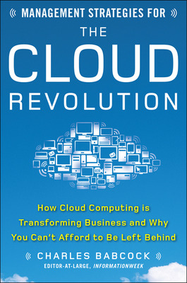 Management Strategies for the Cloud Revolution: How Cloud Computing Is Transforming Business and Why You Can\'t Afford to Be Left Behind