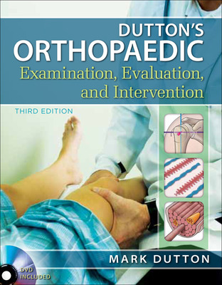 Dutton\'s Orthopaedic Examination Evaluation and Intervention, Third Edition