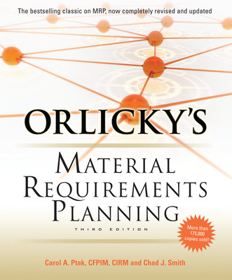 Orlicky\'s Material Requirements Planning, Third Edition