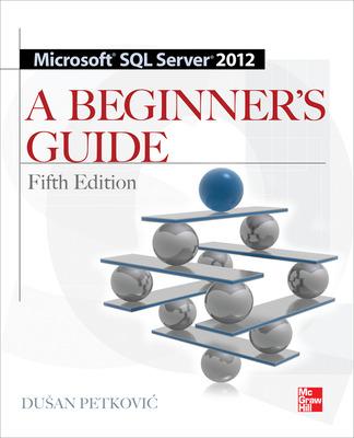 Microsoft SQL Server 2012 A Beginners Guide 5/E