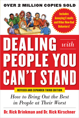Dealing with People You Can\'t Stand, Revised and Expanded Third Edition: How to Bring Out the Best in People at Their Worst