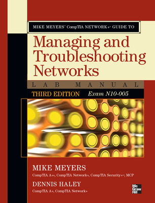 Mike Meyers\' CompTIA Network+ Guide to Managing and Troubleshooting Networks Lab Manual, 3rd Edition (Exam N10-005)