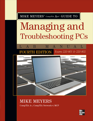 Mike Meyers\' CompTIA A+ Guide to Managing and Troubleshooting PCs Lab Manual, Fourth Edition (Exams 220-801 & 220-802)