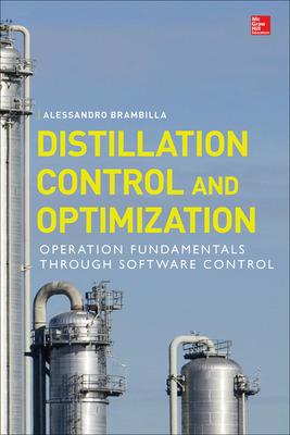 Distillation Control & Optimization: Operation Fundamentals through Software Control