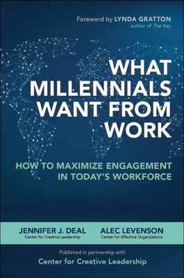 What Millennials Want from Work: How to Maximize Engagement in Today\'s Workforce