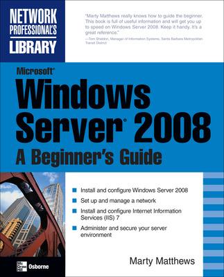 Microsoft Windows Server 2008: A Beginner\'s Guide